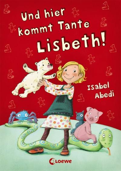 Und hier kommt Tante Lisbeth!   ; Lisbeth 1; mit Spotlack; Ill. v. Henze, Dagmar; Deutsch