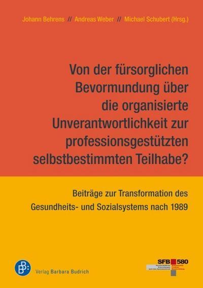 Von der fürsorglichen Bevormundung über die organisierte Unverantwortlichkeit zur professionsgestützten selbstbestimmten Teilhabe?