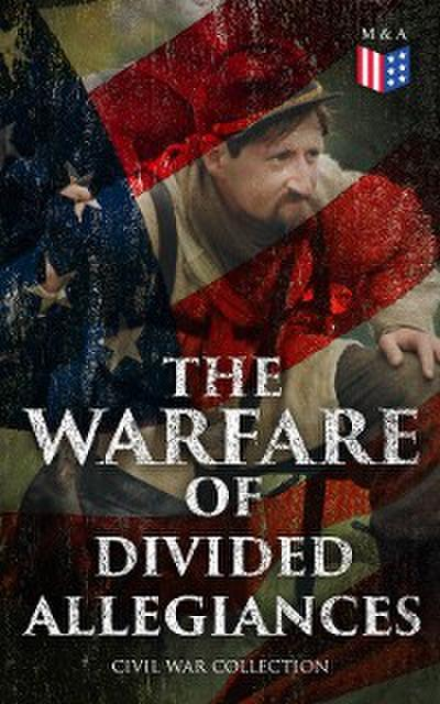 The Warfare of Divided Allegiances: Civil War Collection