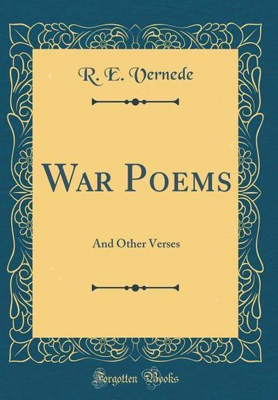 War Poems: And Other Verses (Classic Reprint)