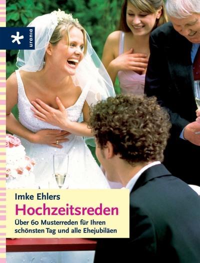 Hochzeitsreden: Über 60 Musterreden für Ihren schönsten Tag und alle Ehejubiläen