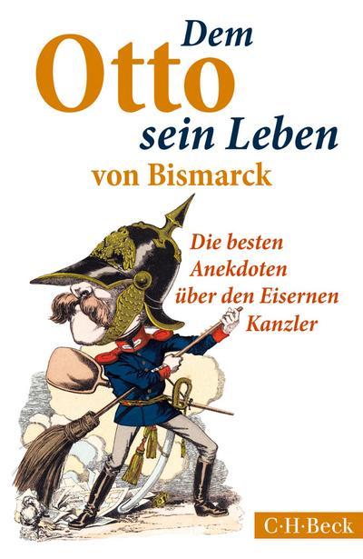Dem Otto sein Leben von Bismarck: Die besten Anekdoten über den Eisernen Kanzler