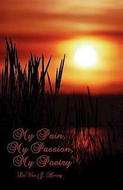 My Pain, My Passion, My Poetry