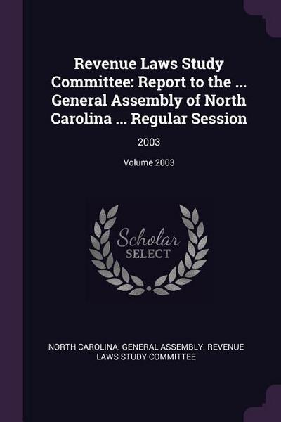 Revenue Laws Study Committee: Report to the ... General Assembly of North Carolina ... Regular Session: 2003; Volume 2003
