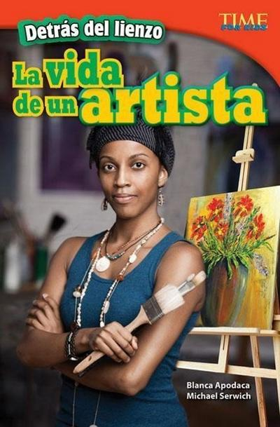 Detras de Lienzo: La Vida de Un Artista (Behind the Canvas: An Artist's Life) (Spanish Version) (Advanced)