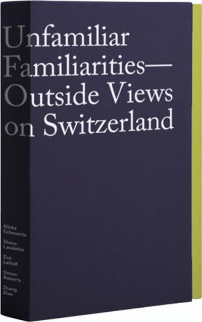 Unfamiliar Familiarities-Outside Views on Switzerland