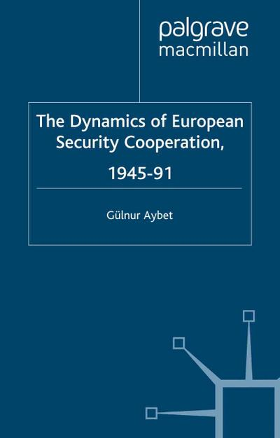 Dynamics of European Security Cooperation, 1945-91