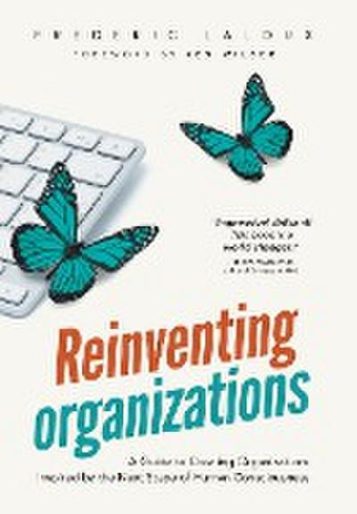 Reinventing Organizations: A Guide to Creating Organizations Inspired by the Next Stage in Human Consciousness