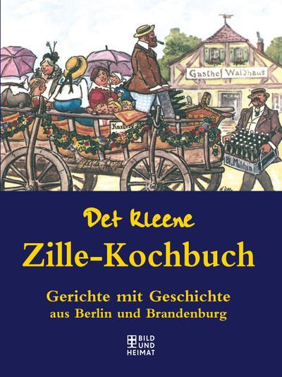 Det kleene Zille-Kochbuch; Gerichte mit Geschichte aus Berlin und Brandenburg; Ill. v. Zille, Heinrich; Deutsch