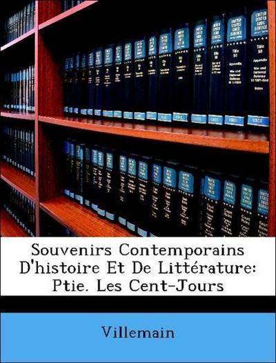 Souvenirs Contemporains D'histoire Et De Littérature: Ptie. Les Cent-Jours