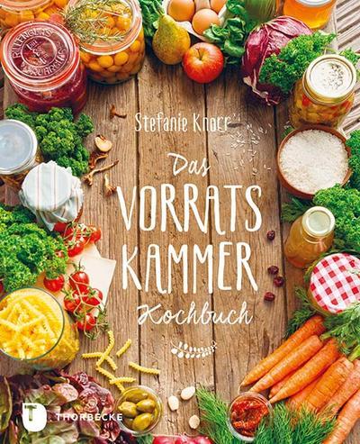 Das Vorratskammer-Kochbuch - Köstliche und gesunde Rezepte für jeden Tag