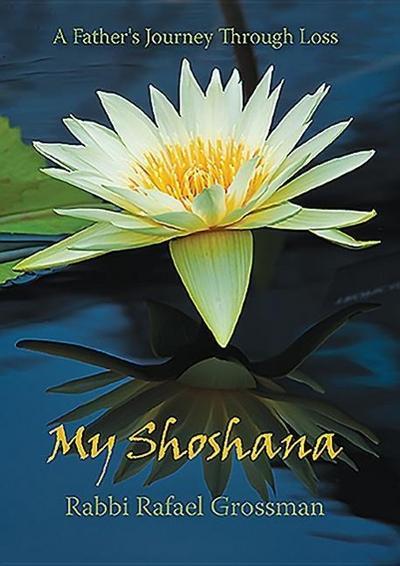 My Shoshana: A Father S Journey Through Loss