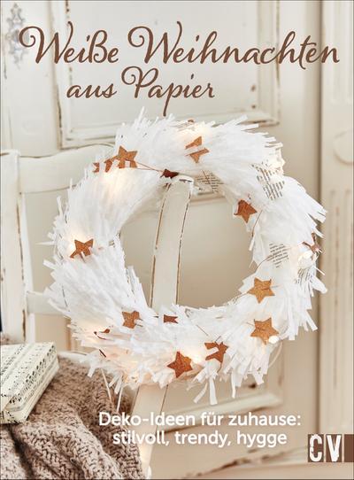 Weiße Weihnachten aus Papier; Deko-Ideen für Zuhause: stilvoll, trendy, hygge; Deutsch; durchgeh. vierfarbig