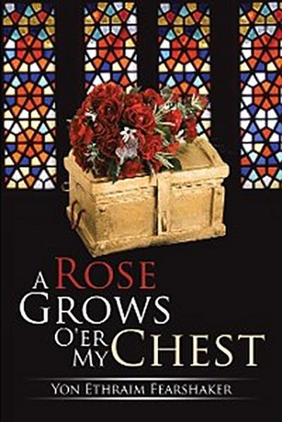 A Rose Grows O'er My Chest