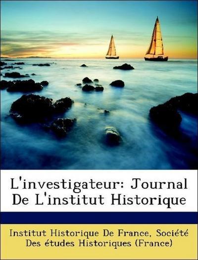 L'investigateur: Journal De L'institut Historique