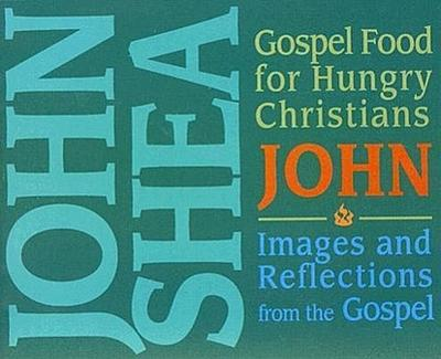 Gospel Food for Hungry Christians: John: Images and Reflections from the Gospel