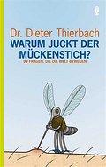 Warum juckt der Mückenstich?: 99 Fragen, die die Welt bewegen