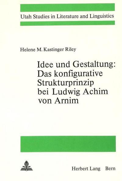 Idee und Gestaltung:- Das konfigurative Strukturprinzip bei Ludwig Achim von Arnim
