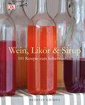 Wein, Likör & Sirup: 101 Rezepte zum Selberma ...