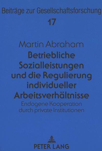 Betriebliche Sozialleistungen und die Regulierung individueller Arbeitsverhältnisse
