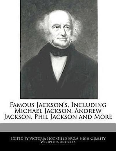 Famous Jackson's, Including Michael Jackson, Andrew Jackson, Phil Jackson and More