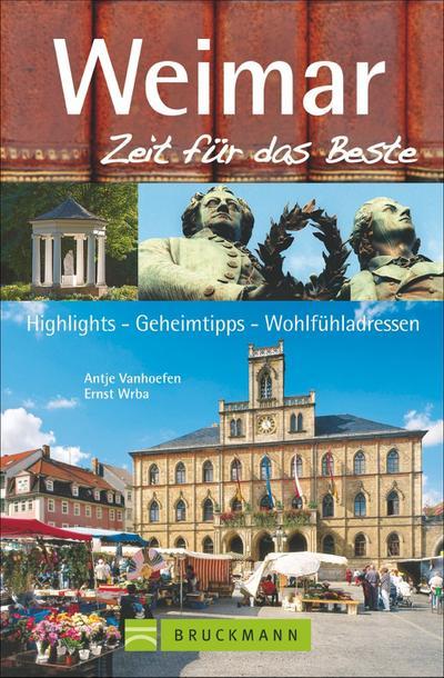 Weimar - Zeit für das Beste; Highlights - Geheimtipps - Wohlfühladressen   ; Zeit für das Beste ; Deutsch