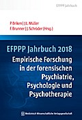 EFPPP Jahrbuch 2018: Empirische Forschung in der forensischen Psychiatrie, Psychologie und Psychotherapie