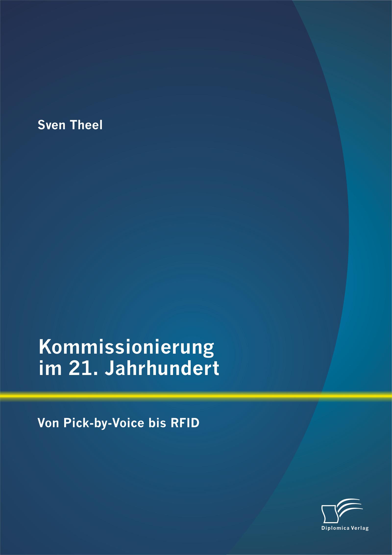 Kommissionierung im 21. Jahrhundert: Von Pick-by-Voice bis RFID Sven Theel