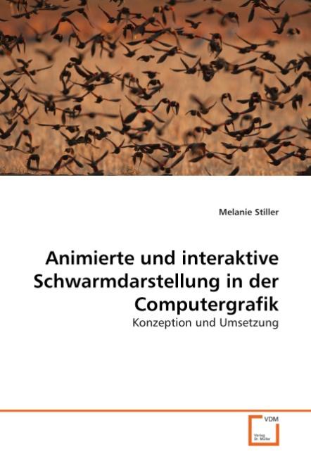 Animierte und interaktive Schwarmdarstellung in der Computer ... 9783639070040