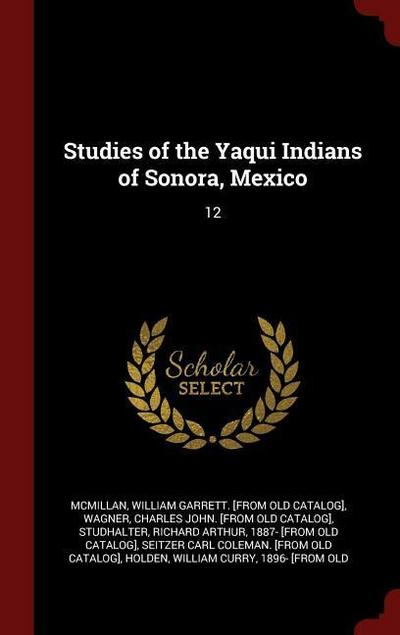 Studies of the Yaqui Indians of Sonora, Mexico: 12