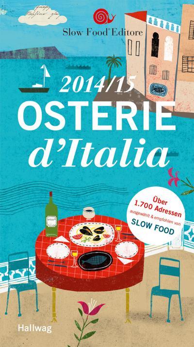 Osterie d'Italia 2014/15: Über 1.700 Adressen, ausgewählt und empfohlen von SLOW FOOD (Gastronomische Reiseführer)