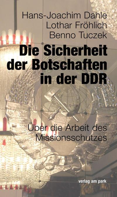 Die Sicherheit der Botschaften in der DDR: Über die Arbeit des Missionsschutzes