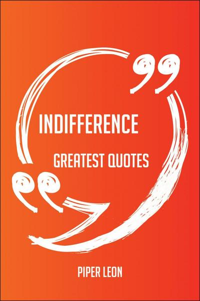 Indifference Greatest Quotes - Quick, Short, Medium Or Long Quotes. Find The Perfect Indifference Quotations For All Occasions - Spicing Up Letters, Speeches, And Everyday Conversations.