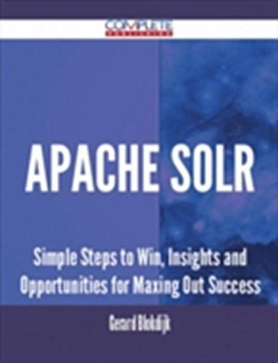 Apache Solr - Simple Steps to Win, Insights and Opportunities for Maxing Out Success