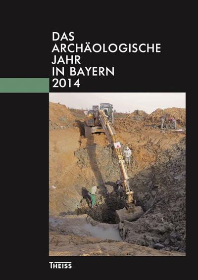 Das archäologische Jahr in Bayern 2014