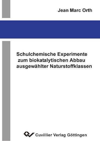 Schulchemische Experimente zum biokatalytischen Abbau ausgewählter Naturstoffklasen
