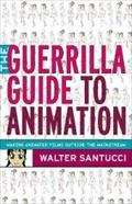 The Guerilla Guide to Animation: Making Animated Films Outside the Mainstream