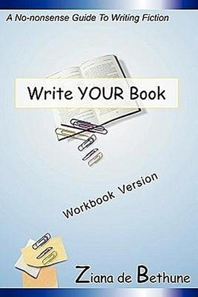 Write Your Book. a No-Nonsense Guide to Writing Fiction