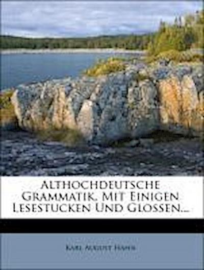 Althochdeutsche Grammatik, Mit Einigen Lesestucken Und Glossen...