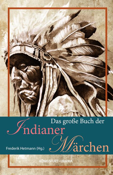 Das große Buch der Indianer-Märchen Frederik Hetmann