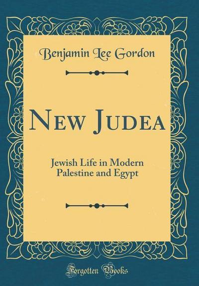 New Judea: Jewish Life in Modern Palestine and Egypt (Classic Reprint)