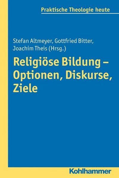 Religiöse Bildung - Optionen, Diskurse, Ziele. Praktische Theologie heute, Bd. 132