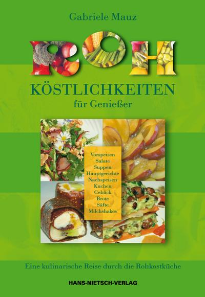 Rohköstlichkeiten für Genießer; Eine kulinarische Reise für die Rohkostküche; Deutsch; durch.g. vierfarb., zahlr.  farb. Abb.