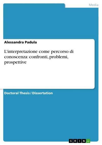 L'interpretazione come percorso di conoscenza: confronti, problemi, prospettive