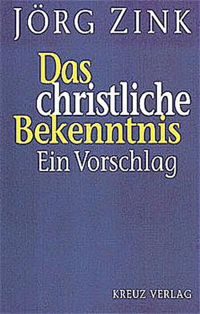 Das christliche Bekenntnis: Ein Vorschlag - Kreuz-Verlag - Taschenbuch, Deutsch, Jörg Zink, Ein Vorschlag, Ein Vorschlag