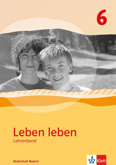 Leben Leben 6. Ausgabe Bayern Realschule