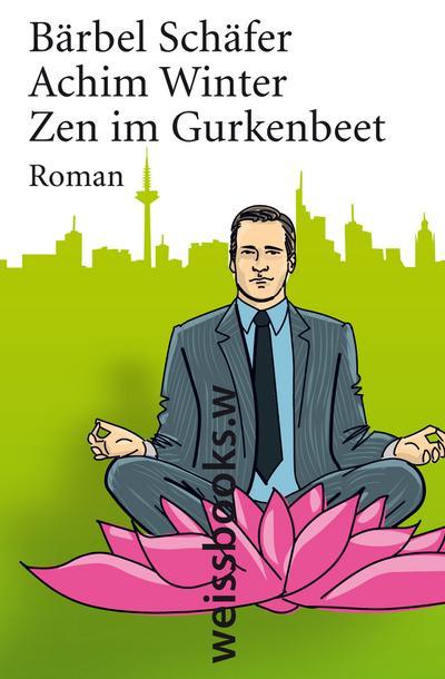 Zen im Gurkenbeet: Roman