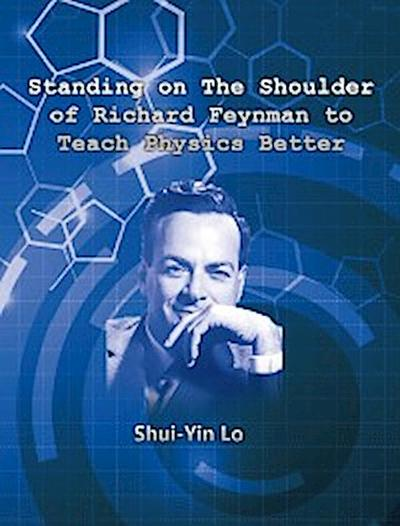 Standing on the Shoulder of Richard Feynman to Teach Physics Better