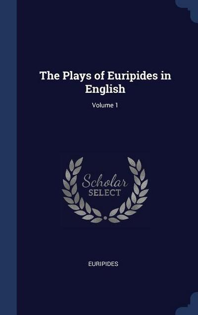 The Plays of Euripides in English; Volume 1