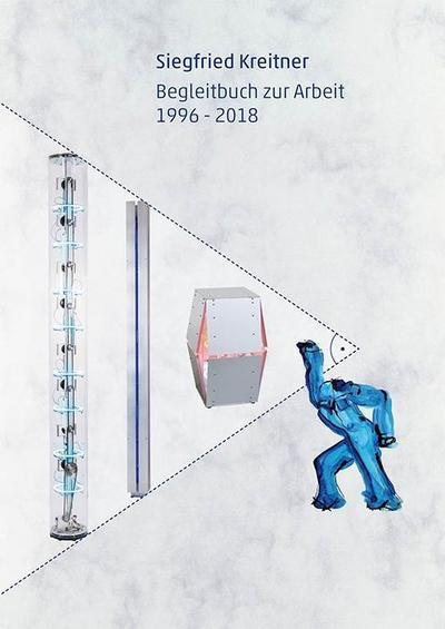 Siegfried Kreitner: Begleitbuch zur Arbeit 1996 - 2018